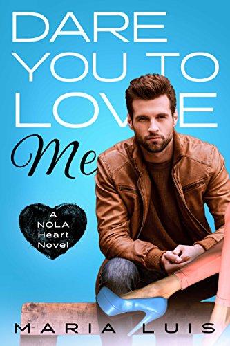 Dare You To Love Me (A NOLA Heart Novel Book 3)