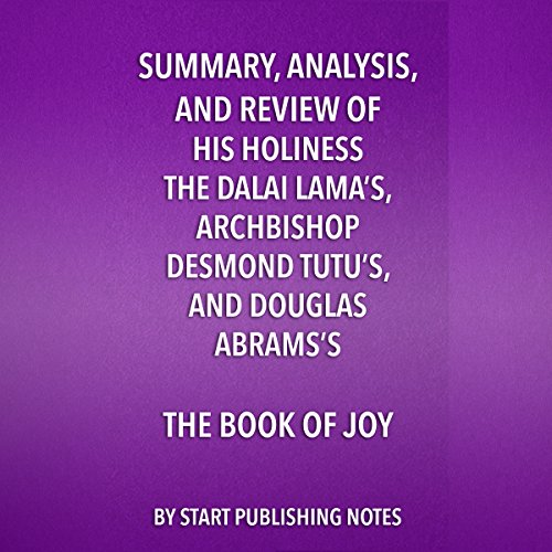 Summary, Analysis, and Review of His Holiness the Dalai Lama's, Archbishop Desmond Tutu's, and Douglas Abrams's Book of Joy     Lasting Happiness in a Changing World              By:                                                                                                                                 Start Publishing Notes                               Narrated by:                                                                                                                                 Michael Gilboe                      Length: 27 mins     Not rated yet     Overall 0.0