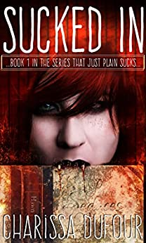 Sucked In (The Series That Just Plain Sucks Book 1) by [Charissa Dufour]