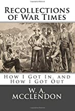 Recollections of War Times: How I Got In, and How I Got Out