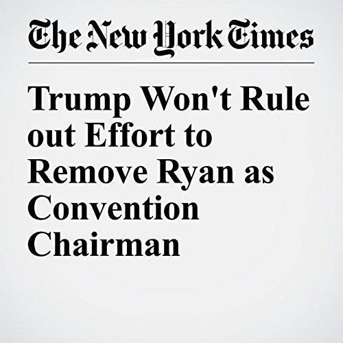 Trump Won't Rule out Effort to Remove Ryan as Convention Chairman cover art