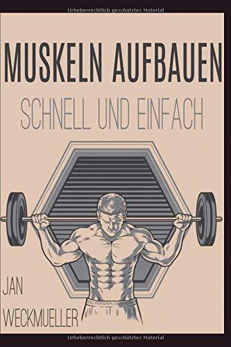 Muskeln aufbauen: Wie dir in nur 21 Tagen schnell und einfach Muskeln wachsen (Inklusive Gerichte, Muskelaufbau, Muskelnaufbauen, Ernährungsplan und Home-Workout)