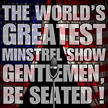 The World's Greatest Minstrel Show: Gentlemen Be Seated!