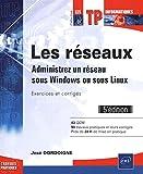 Les réseaux - Administrez un réseau sous Windows ou sous Linux - Exercices et corrigés (5e édition)