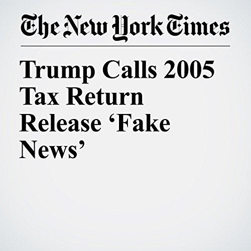 Trump Calls 2005 Tax Return Release 'Fake News' copertina