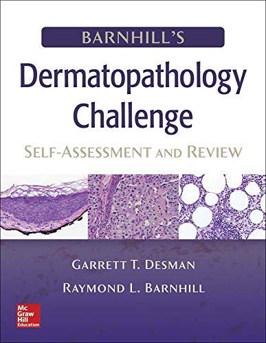 Desman, G: Barnhill's Dermatopathology Challenge: Self-Asses