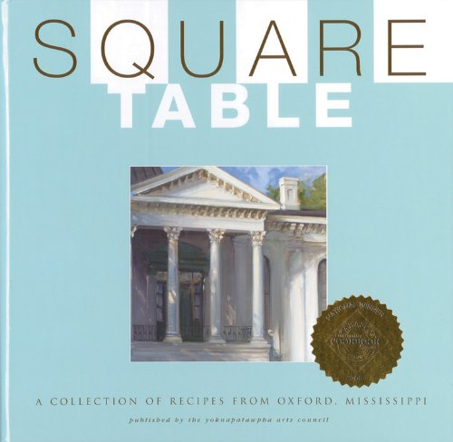 Square Table Cookbook: Recipes From Oxford Mississippi
