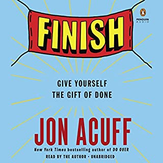 Finish     Give Yourself the Gift of Done              By:                                                                                                                                 Jon Acuff                               Narrated by:                                                                                                                                 Jon Acuff                      Length: 4 hrs and 58 mins     69 ratings     Overall 4.6