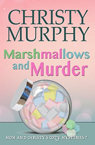 Marshmallows and Murder: A Comedy Cozy Mystery (Mom and Christy's Cozy Mysteries Book 7) (English Edition)