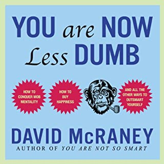 You Are Now Less Dumb     How to Conquer Mob Mentality, How to Buy Happiness, and All the Other Ways to Outsmart Yourself              Written by:                                                                                                                                 David McRaney                               Narrated by:                                                                                                                                 Don Hagen                      Length: 8 hrs and 40 mins     7 ratings     Overall 4.3