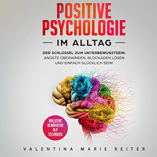 Positive Psychologie im Alltag: Der Schlüssel zum Unterbewusstsein [Positive Psychology in Everyday Life: The Key to the Subconscious]  By  cover art