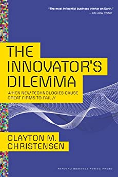 The Innovator's Dilemma: When New Technologies Cause Great Firms to Fail (Management of Innovation and Change) by [Clayton M. Christensen]