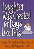 Laughter Was Created for Days Like This: Prayers, Chuckles & Reminders That God Really Has Things Under Control
