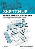 SketchUp Aplicado ao Projeto Arquitetônico: da Concepção à Apresentação de Projetos