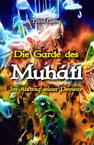 Die Garde des Muhátl: Im Auftrag seiner Demenz