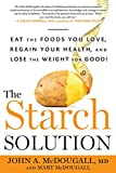 The Starch Solution: Eat the Foods You Love, Regain Your Health, and...