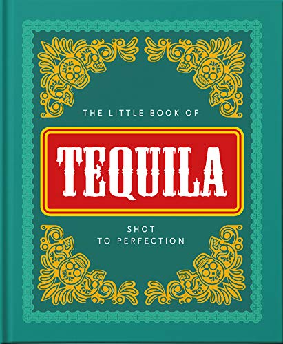 The Little Book of Tequila: Slammed to Perfection: Shot to Perfection