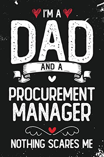 I'm A Dad And A Procurement Manager Nothing Scares Me: Funny Blank Lined Journal/Notebook for Procurement Manager Dad, Procurement Management ... Christmas, Procurement Manager Gifts for Men