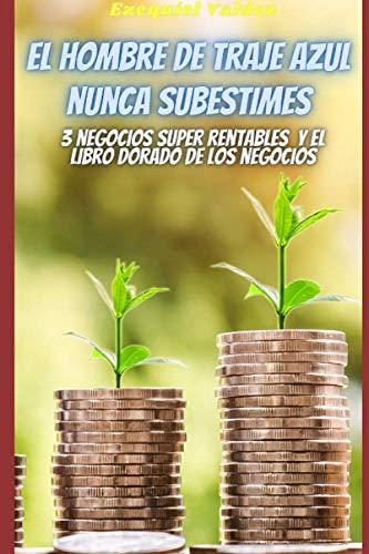 El hombre de traje azul/ Nunca subestimes / 3 negocios super rentables / El libro dorado de los negocios: 4 libros en 1