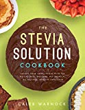 The Stevia Solution Cookbook: Satisfy Your Sweet Tooth with the No-Calories, No-Carb, No-Chemical, All-Natural, Healthy Sweetener