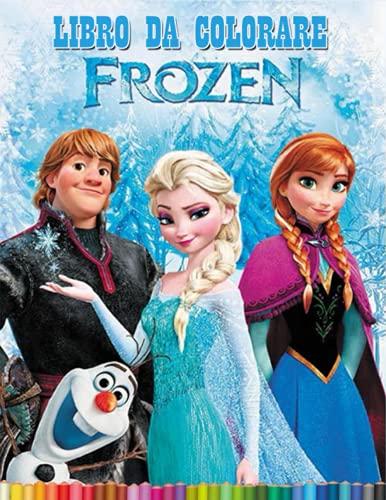 Frozen Libro Da Colorare: Fantastici Libri Da Colorare Bambini 2-4, 5-7, 8-10 Anni, 40 Disegni Da Colorare Per Bambini Anti Stress, Attività Creative ... Bambini Con Belle Illustrazioni Non Ufficiali
