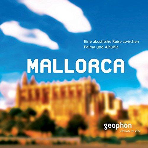 Mallorca: Eine akustische Reise zwischen Palma und Alcudia (Urlaub im Ohr)
