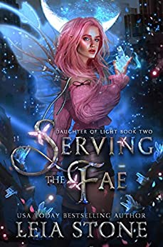 Serving the Fae (Daughter of Light Book 2) by [Leia Stone]
