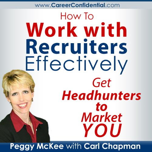 How to Work with Recruiters Effectively Audiobook By Peggy McKee, Carl Chapman cover art