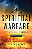 Spiritual Warfare for the End Times: How to Defeat the Enemy