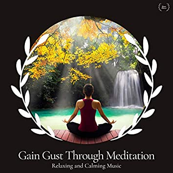 Gain Gust Through Meditation - Relaxing And Calming Music