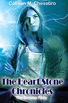 The Heart Stone Chronicles ~ The Swamp Fairy by [Colleen M Chesebro]