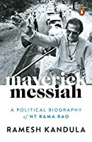 Maverick Messiah: A Political Biography of Nt Rama Rao