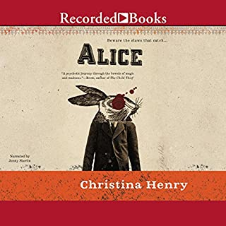 Alice                   By:                                                                                                                                 Christina Henry                               Narrated by:                                                                                                                                 Jenny Sterlin                      Length: 8 hrs and 28 mins     1,201 ratings     Overall 4.3