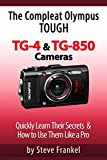 The Compleat Olympus Tough TG-4 & TG-850 Cameras: Quickly Learn Their Secrets & How to Use Them Like a Pro (English Edition)