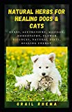 Natural herbs for Healing Dogs & Cats: Herbs, Acupressure, Massage, Homeopathy, Flower Essences, Natural Diets, Healing Energy