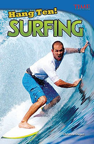 Teacher Created Materials - TIME For Kids Informational Text: Hang Ten! Surfing - Grade 4 - Guided Reading Level R