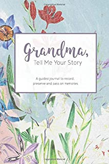 Grandma, Tell Me Your Story: A guided journal to record, preserve and pass on memories (Writing Your Personal History)
