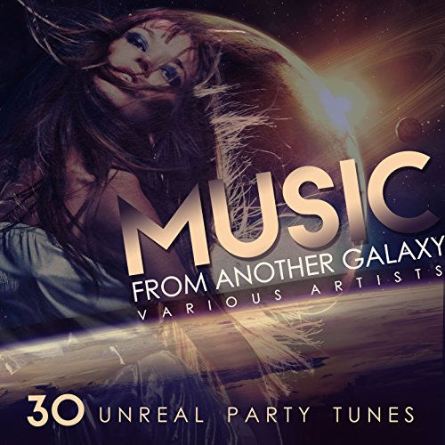 Music from Another Galaxy (30 Unreal Party Tunes)