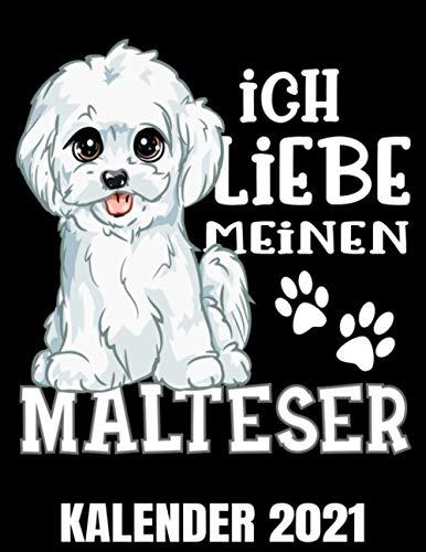 Ich Liebe Meinen Malteser Kalender 2021: Süßer Malti Hund Kalender Terminplaner Buch - Jahreskalender - Wochenkalender - Jahresplaner