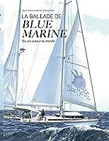 La Ballade de Blue Marine: Dix ans autour du monde en voilier
