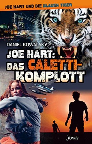 Joe Hart: Das Caletti-Komplott (Joe Hart und die Blauen Tiger 6)