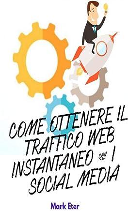 COME OTTENERE IL TRAFFICO WEB ISTANTANEO CON I SOCIAL MEDIA