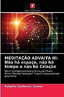 Meditação Advaita III: Não há espaço, não há tempo e não há Criação