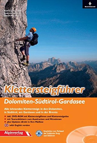 Klettersteigführer Dolomiten - Südtirol - Gardasee: Alle lohnenden Klettersteige in den Dolomiten, in Südtirol, am Gardasee und in der Brenta