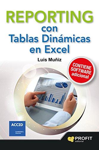 Reporting con Tablas Dinámicas en Excel: Con numerosos ejemplos de informes, alertas, gráficos e indicadores (Spanish Edition)