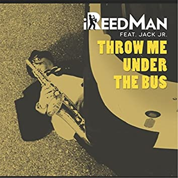 Throw Me Under the Bus (feat. Jack Jr.)
