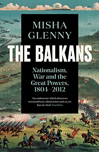 The Balkans, 1804–2012: Nationalism, War and the Great Powers (English Edition)