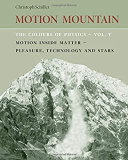 The Colours of Physics - vol. 5: Motion Inside Matter - Pleasure, Technology and Stars (Motion Mountain in Colour) (Volume 5)