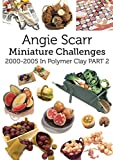Angie Scarr Miniature Challenges: 2000-2005 In Polymer Clay Part 2