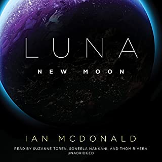 Luna     New Moon              By:                                                                                                                                 Ian McDonald                               Narrated by:                                                                                                                                 Suzanne Toren,                                                                                        Soneela Nankani,                                                                                        Thom Rivera                      Length: 16 hrs and 36 mins     246 ratings     Overall 3.8